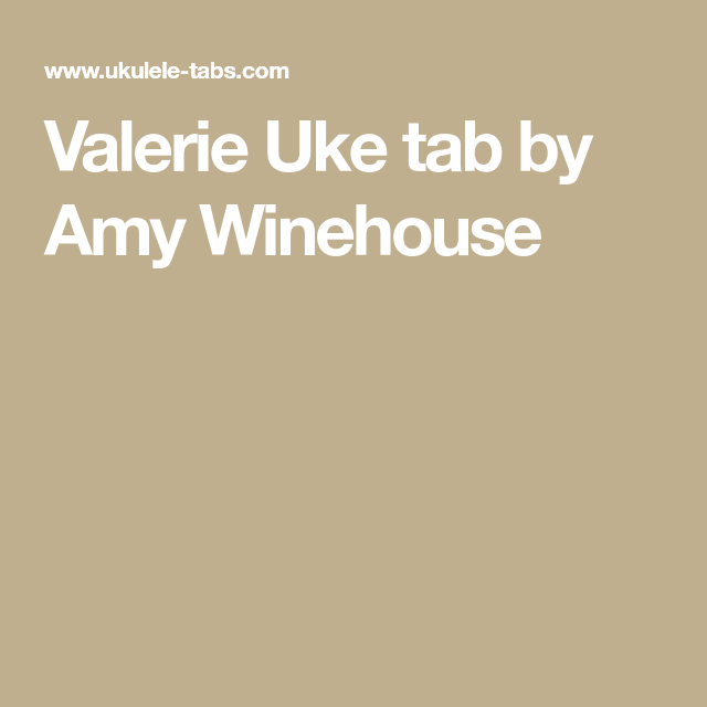 Valerie Uke Tab By Amy Winehouse Ukulele Pinterest Amy