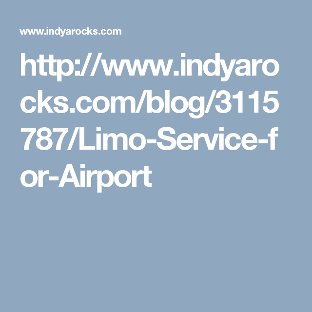 http://www.indyarocks.com/blog/3115787/Limo-Service-for-Airport
