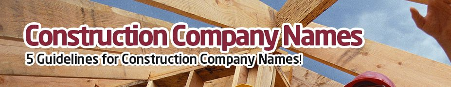 some rules for construction firm names  free business name