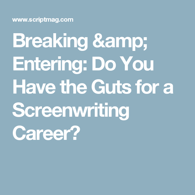 Breaking & Entering: Do You Have the Guts for a Screenwriting Career?