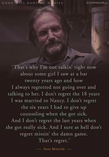 20 Moving Quotes From Good Will Hunting About Life Love And How To Never Have Regrets Quote Good Will Hunting Quotes Robin Williams Quotes Good Will Hunting