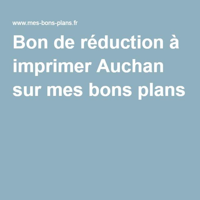 Bon De Reduction A Imprimer Auchan Sur Mes Bons Plans Bons Plans Bon De Reduction A Imprimer