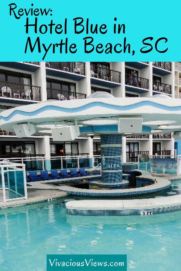 Hotel Blue In Myrtle Beach Sc Review Vivacious Views Myrtle Beach Hotels Myrtle Beach Trip Myrtle Beach