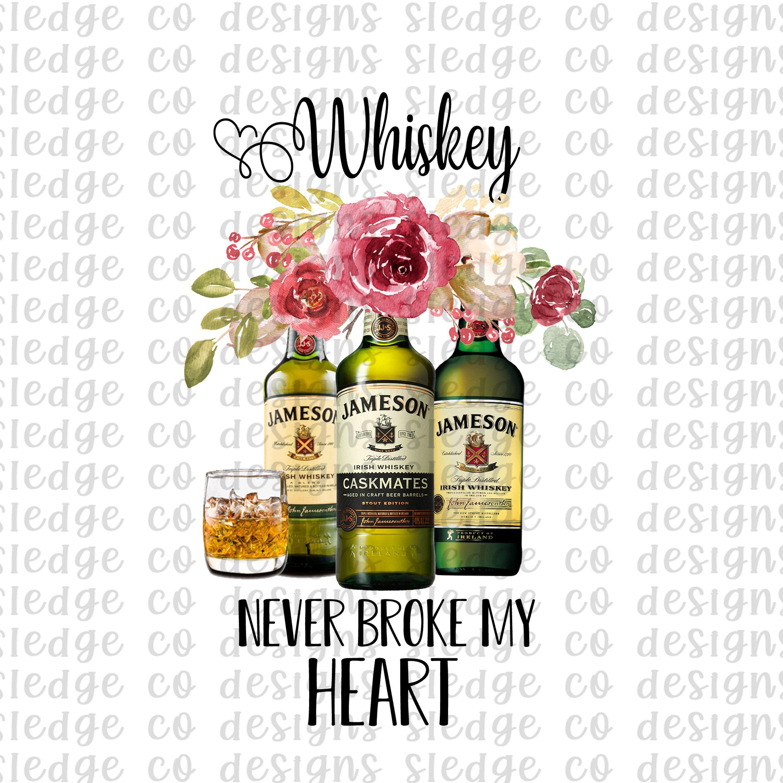 Whiskey Never Broke My Heart Png Floral Whisky Bottles Png Etsy Co Design My Heart Is Breaking Printable Vinyl
