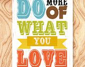 Inspirational Quote Art Print -11X14 - No. Q0114 - Do more of what you love
