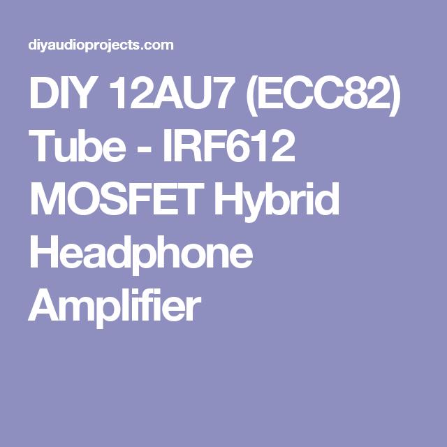 DIY 12AU7 (ECC82) Tube - IRF612 MOSFET Hybrid Headphone