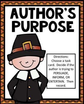Author's PurposeThanksgiving Literacy CenterYou might want to check out my Thanksgiving Printables Packet:THANKSGIVING PRINTABLES PACKET_______________________________________________________AUTHOR'S PURPOSE CENTER:Directions:  Choose a task card.  Decide if the author is trying to PERSUADE, INFORM, OR ENTERTAIN.