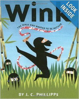 Wink: The Ninja Who Wanted to be Noticed: J C  Phillipps
