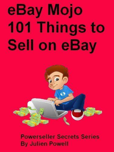 Ebay Mojo 101 Things To Sell On Ebay Ebay Mojo Powerseller Secrets By Julien Powell 3 99 Author Julien Powell With Images Things To Sell Selling On Ebay Ebay Hacks