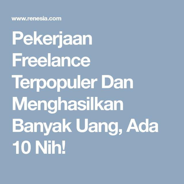 Pekerjaan Freelance Terpopuler Dan Menghasilkan Banyak Uang Ada 10 Nih Uang Populer Pendidikan