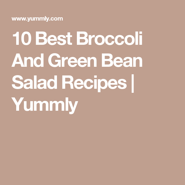 10 Best Broccoli And Green Bean Salad Recipes | Yummly