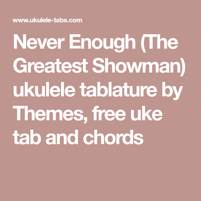 Never Enough The Greatest Showman Ukulele Tablature By Themes