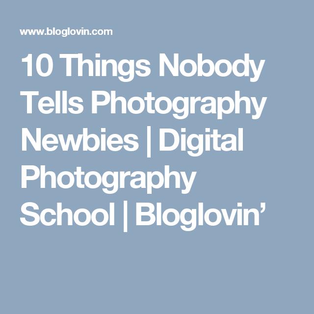 10 Things Nobody Tells Photography Newbies | Digital Photography School | Bloglovin'
