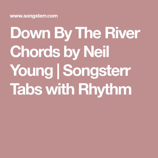 Down By The River Chords by Neil Young | Songsterr Tabs with Rhythm ...