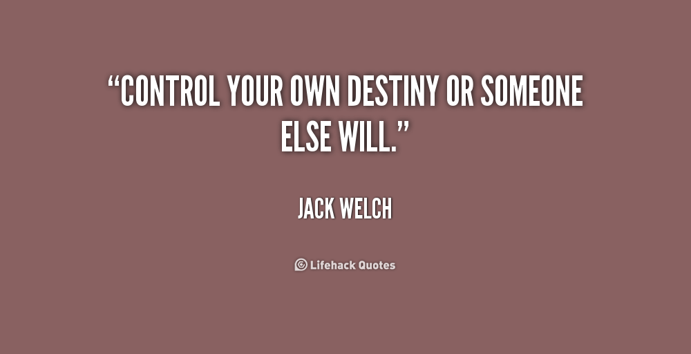Control Your Own Destiny Or Someone Else Will Jack Welch Google