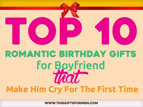 Romantic Birthday Gifts For Boyfriend Your