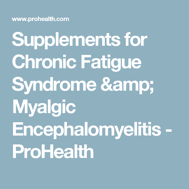 Supplements for Chronic Fatigue Syndrome & Myalgic Encephalomyelitis - ProHealth
