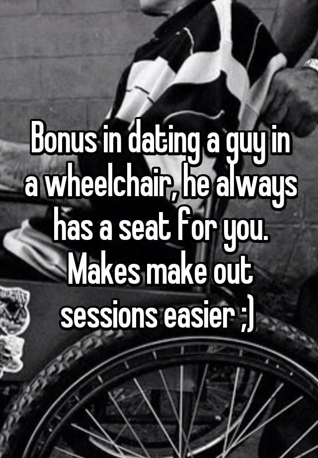 I m In A Wheelchair 5 Ways Dating Can Be Super Dark