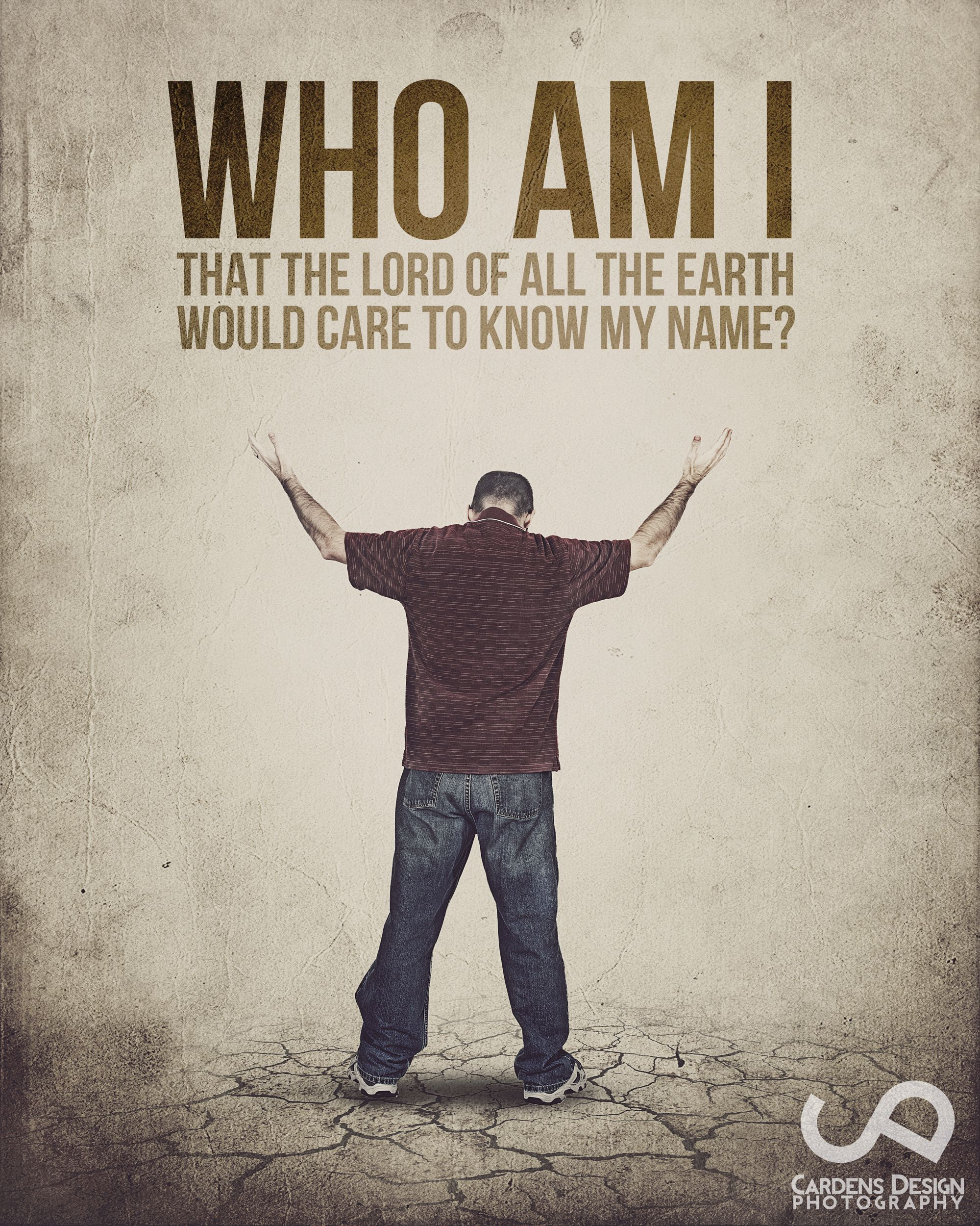 Who am I? That the Lord of all the earth would care to