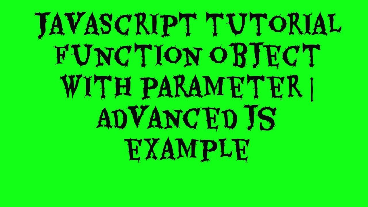 javascript tutorial function object with parameter   advanced js