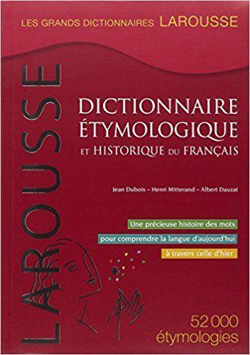 Amazon Fr Dictionnaire Etymologique Et Historique Du Francais Henri Mitterand Jean Dubois Albert Dauzat Livre Dictionnaire France Larousse Dictionnaire