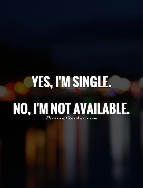 Yes I M Single No I M Not Available Single Quotes On Picturequotes Com Taken Quotes Im Single Quotes Single Quotes Funny