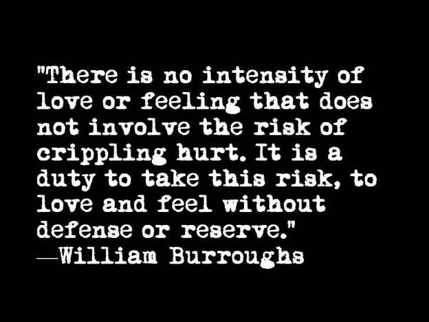 There is no intensity of love -- William Burroughs