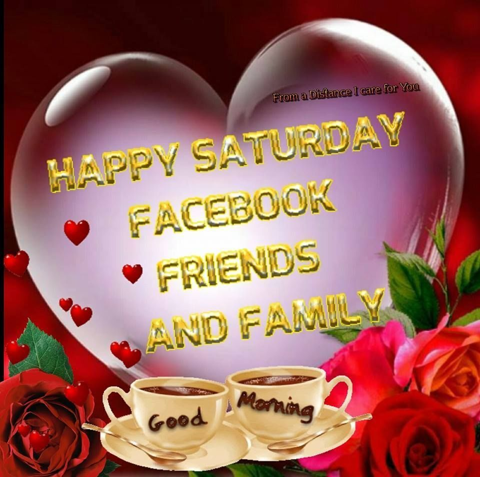Happy Saturday Facebook Friends And Family good morning