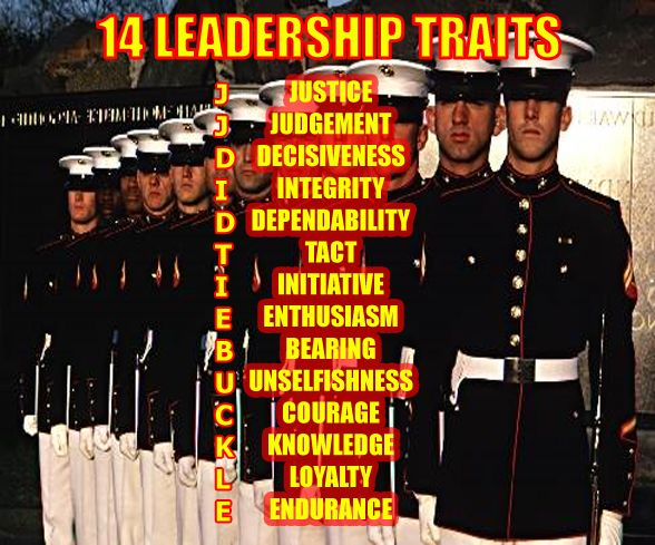 marine corp 14 leadership traits These objectives may be the result of a research program conducted by ohio state university to identify the functions of leaders where the functions were categorized into initiating structure leadership functions and consideration leadership functions (schultz & schultz, 1994) there are 14 traits to which all marines are.
