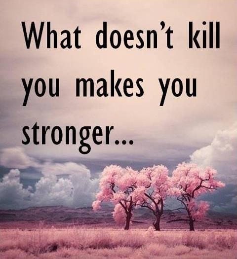 Image result for if it doesn't kill you quotes