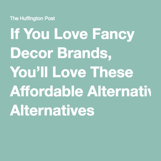 If You Love Fancy Decor Brands, You'll Love These Affordable Alternatives