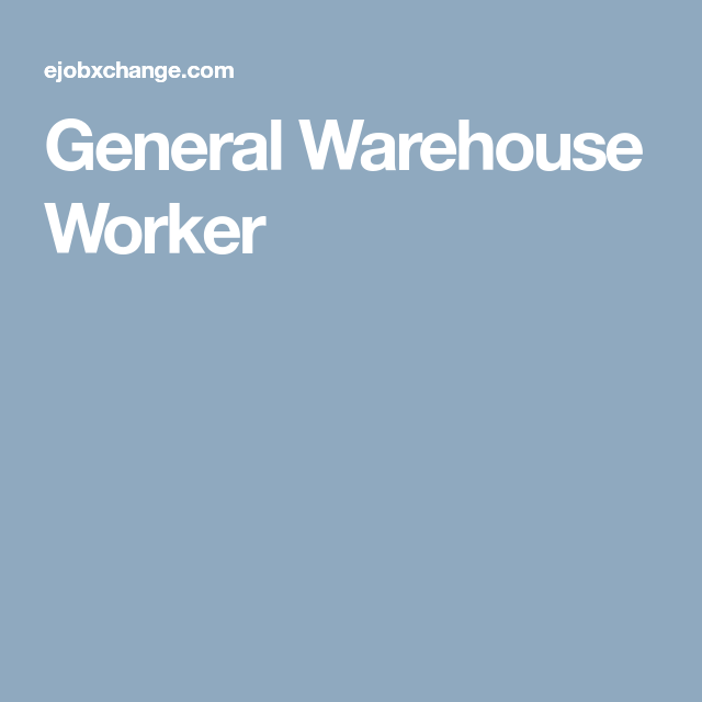 General Warehouse Worker  Job Ads    Warehouse Worker