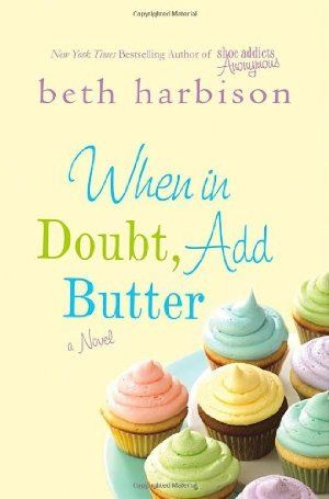 When in Doubt, Add Butter, by Beth Harbison oh this must be her new book! I lover her!! Adding to my list