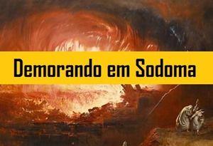 Demorando em Sodoma