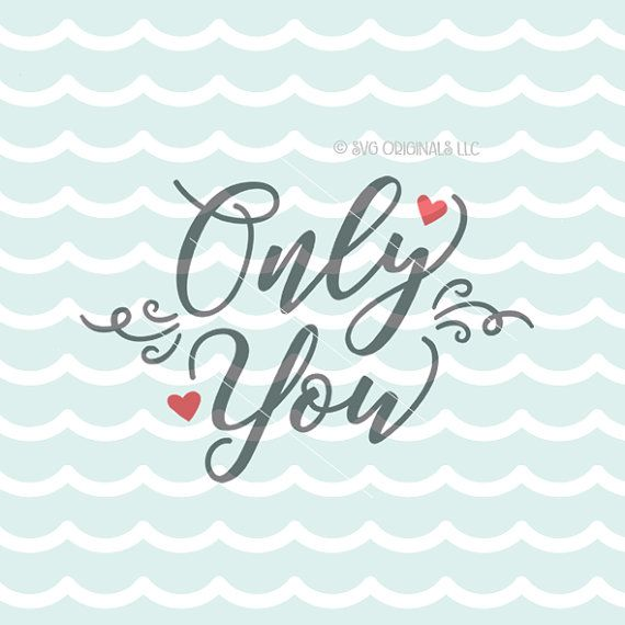 Only You SVG File  Valentine's Day Cricut Explore & more  Cut or
