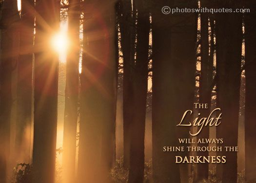 "Quotes About Shining Light: ""The Light Will Always Shine Through The Darkness"