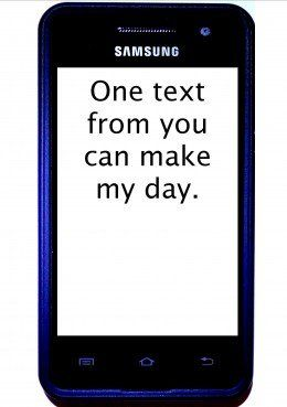 Use these flirty and romantic text messages for your sweetheart any time you want to be clever. Some are for him and some are for her. Text one of these until you can talk in person.