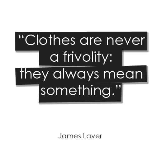 fashion, fashion quotes, fashionista, james laver
