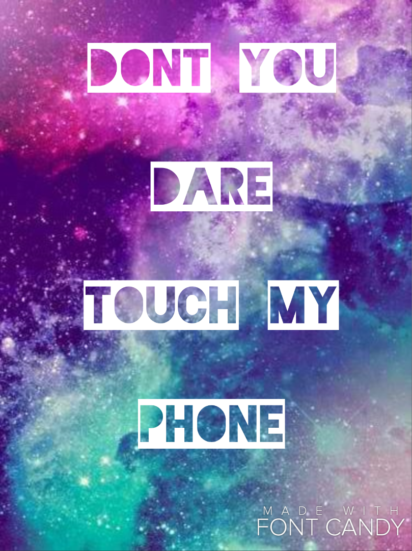 Don't you dare touch my phone wallpapers is really cool. Especially for people who want to look into your phone ✌