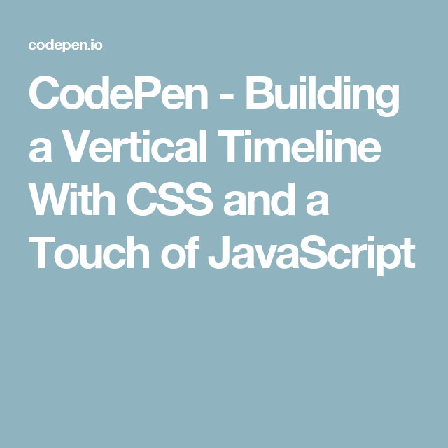 CodePen - Building a Vertical Timeline With CSS and a Touch of