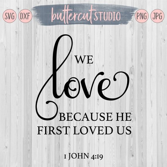 Download We Love Because He First Loved Us, 1 John 4:19 - svg, dxf ...