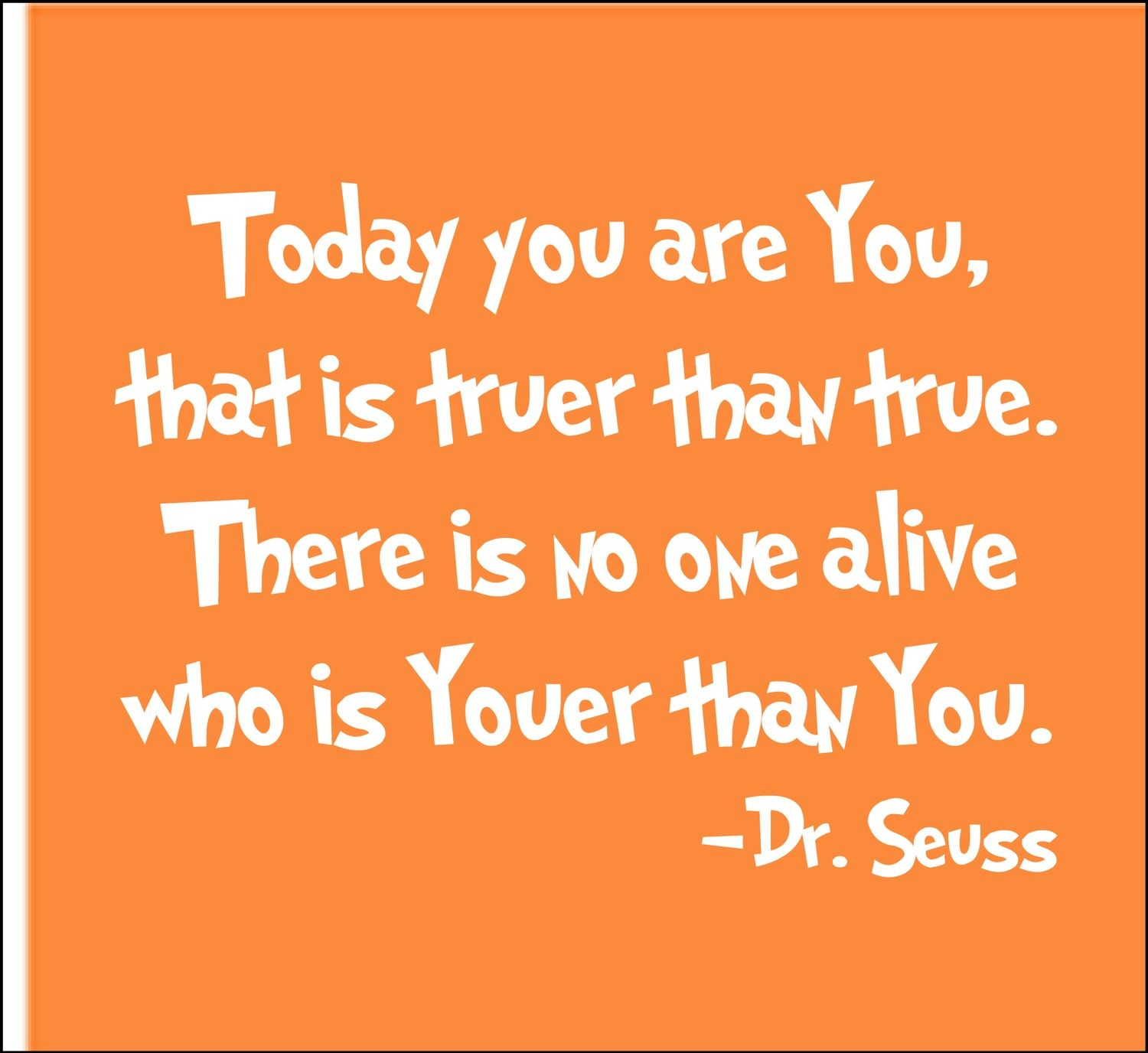 Dr Seuss Party Today You Are You That Is Truer Than True There