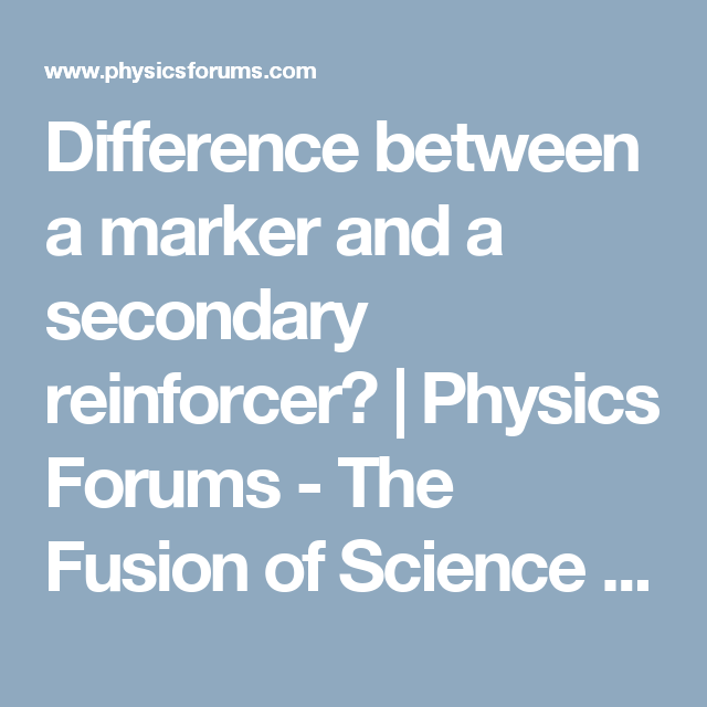 Science Physics Difference: Difference Between A Marker And A Secondary Reinforcer
