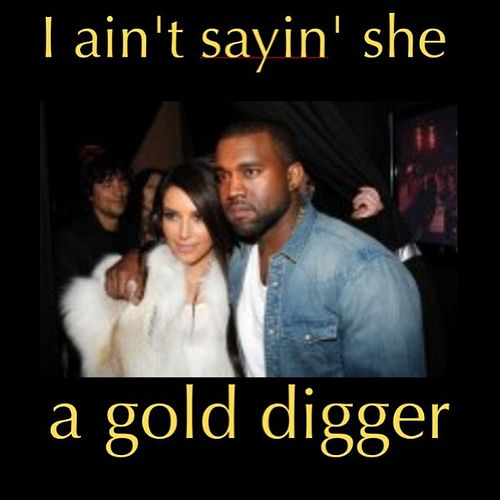 Kanye Kimkardashian Golddigger Meme Lol Funnybuttrue Funny True Haha Kanyewest Kim Kardashian Song Ironic Irony Kim Kardashian Kanye West Kanye West And Kim Kim Kardashian And Kanye