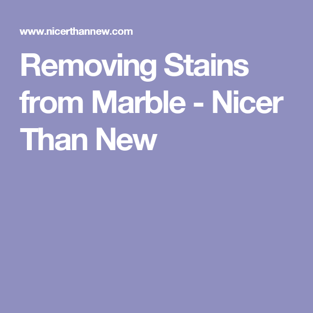 Removing Stains from Marble - Nicer Than New