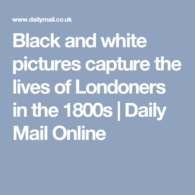 Black and white pictures capture the lives of Londoners in the 1800s | Daily Mail Online