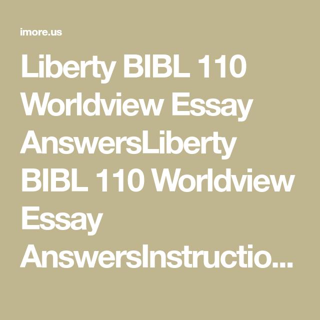 Liberty Bibl 110 Worldview Essay Answersliberty Answersinstruction In A 1 000 200 Word De Human Relationship Teaching