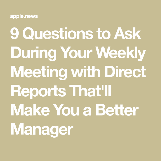 9 Questions to Ask During Your Weekly Meeting with Direct Reports That'll Make You a Better Manager — Inc.