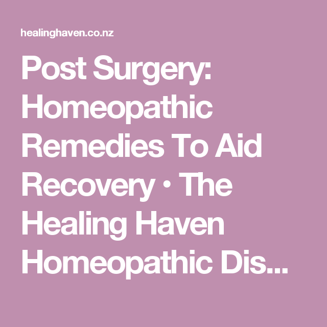 Post Surgery: Homeopathic Remedies To Aid Recovery • The