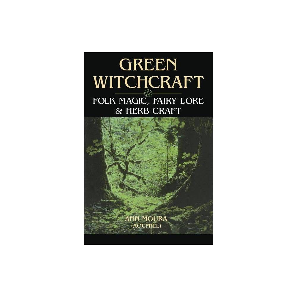 Green Witchcraft - by Ann Moura (Paperback) #greenwitchcraft